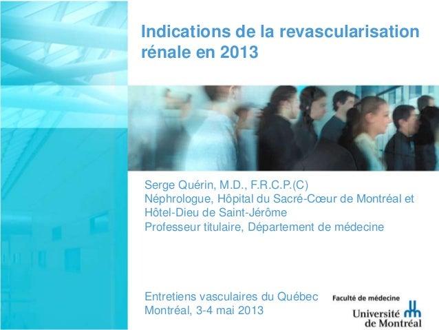 Serge Quérin, M.D., F.R.C.P.(C)Néphrologue, Hôpital du Sacré-Cœur de Montréal etHôtel-Dieu de Saint-JérômeProfesseur titul...