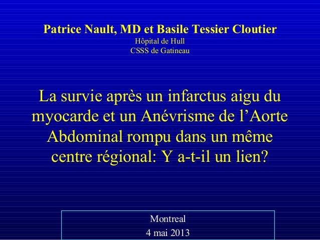 Patrice Nault, MD et Basile Tessier CloutierHôpital de HullCSSS de GatineauLa survie après un infarctus aigu dumyocarde et...
