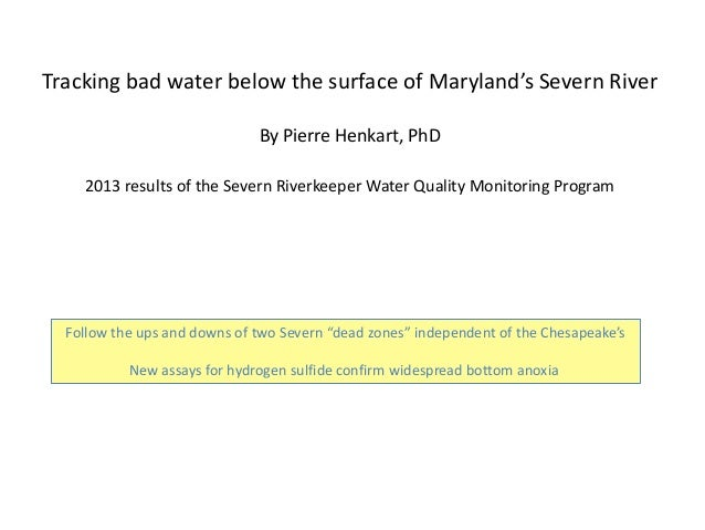 Tracking bad water below the surface of Maryland's Severn River By Pierre Henkart, PhD 2013 results of the Severn Riverkee...
