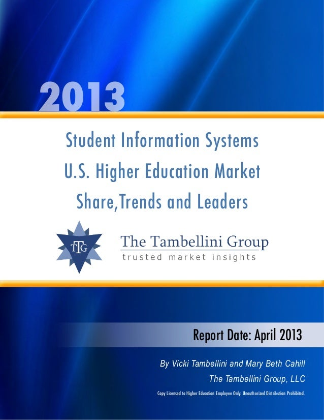 2013 Student Information Systems U.S. Higher Education Market Share,Trends and Leaders Report Date: April 2013 By Vicki Ta...