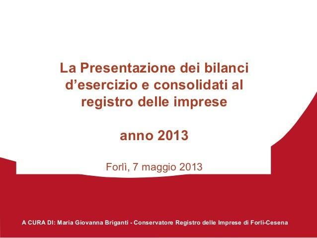 A CURA DI: Maria Giovanna Briganti - Conservatore Registro delle Imprese di Forlì-CesenaLa Presentazione dei bilancid'eser...