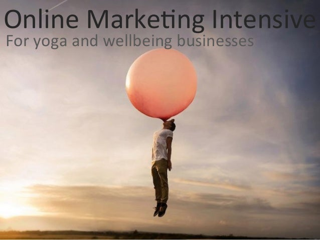 Online Marke+ng Intensive For yoga and wellbeing businesses