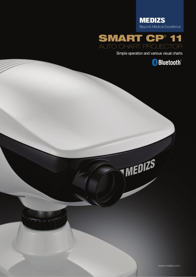 MEDIZS Beyond Medical Excellence  SMART CP 11 ®  AUTO CHART PROJECTOR Simple operation and various visual charts  www.medi...