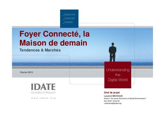 """Foyer Connecté, la Maison de demain Tendances & Marchés Février 2013 Chef de projet Laurent MICHAUD Head of """"Consumer Elec..."""