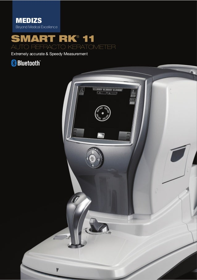 MEDIZS Beyond Medical Excellence  SMART RK 11 ®  AUTO REFRACTO KERATOMETER Extremely accurate & Speedy Measurement  www.me...