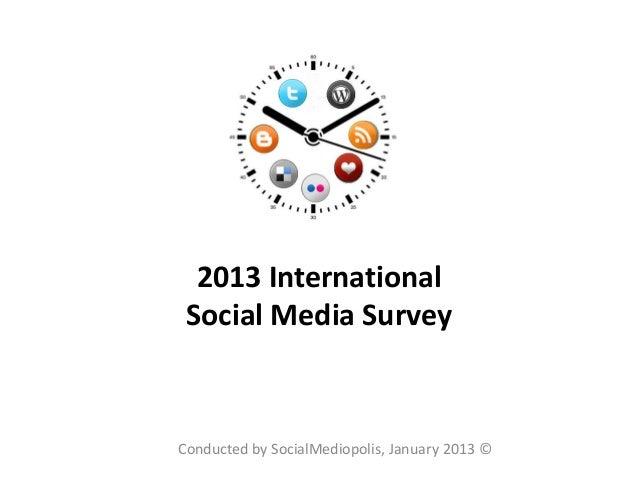 2013 International Social Media SurveyConducted by SocialMediopolis, January 2013 ©
