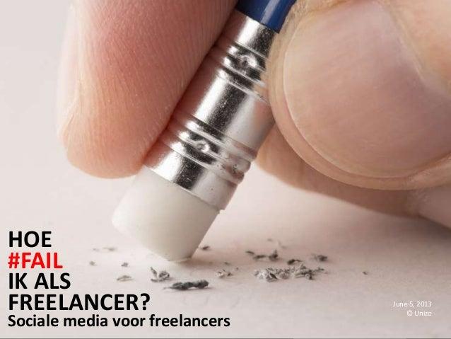 HOE#FAILIK ALSFREELANCER?Sociale media voor freelancersJune 5, 2013© Unizo