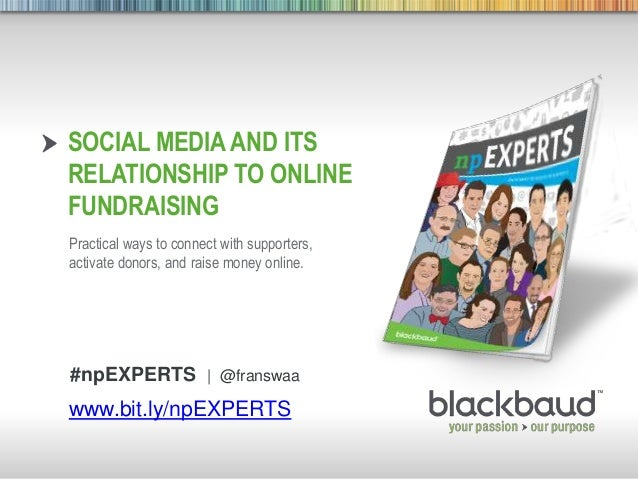 8/30/2013 Footer 1 SOCIAL MEDIA AND ITS RELATIONSHIP TO ONLINE FUNDRAISING Practical ways to connect with supporters, acti...