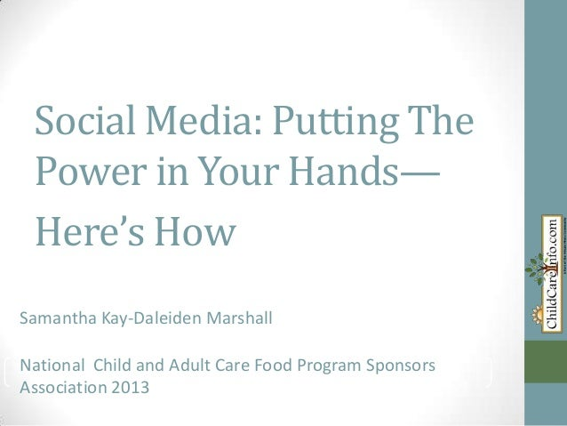 Social Media: Putting The Power in Your Hands— Here's How Samantha Kay-Daleiden MarshallNational Child and Adult Care Food...