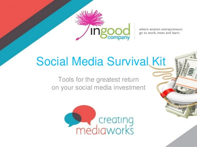 Tools for the greatest return on your social media investment Social Media Survival Kit