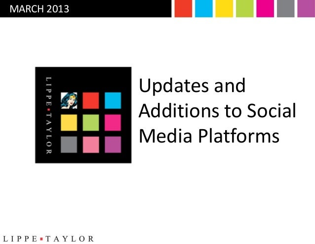 MARCH 2013             Updates and             Additions to Social             Media Platforms