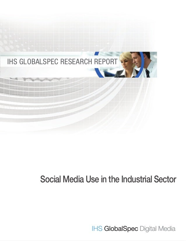 SOCIAL MEDIA USE IN THE INDUSTRIAL SECTOR 1IHS GlobalSpec Research Report www.globalspecmedia.com IHS GLOBALSPEC RESEARCH ...