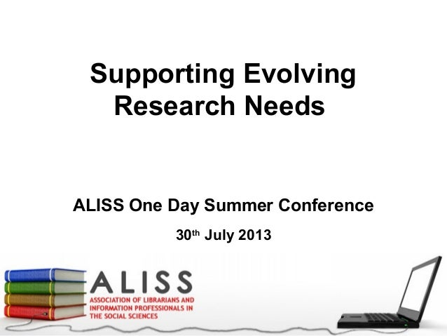 Supporting Evolving Research Needs ALISS One Day Summer Conference 30th July 2013