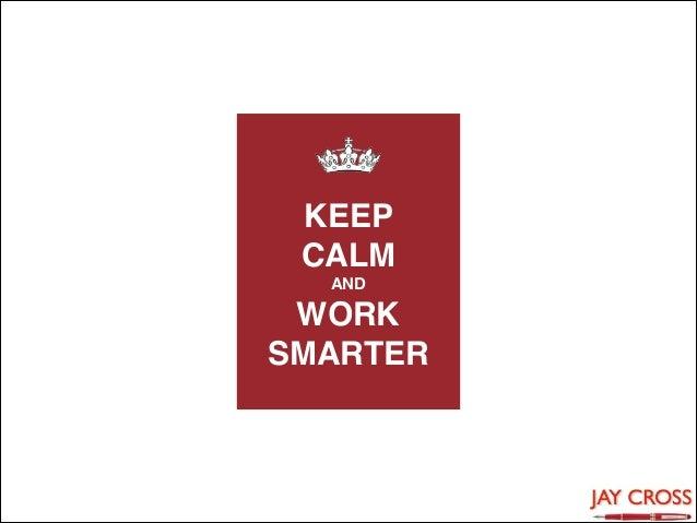 "KEEP CALM"" AND  WORK SMARTER"