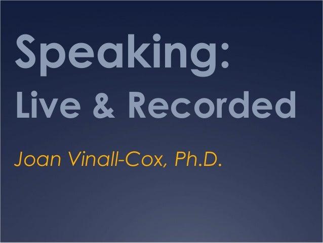 Speaking:Live & RecordedJoan Vinall-Cox, Ph.D.