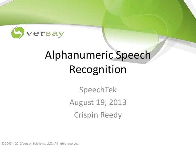 © 2002 – 2012 Versay Solutions, LLC. All rights reserved. Alphanumeric Speech Recognition SpeechTek August 19, 2013 Crispi...