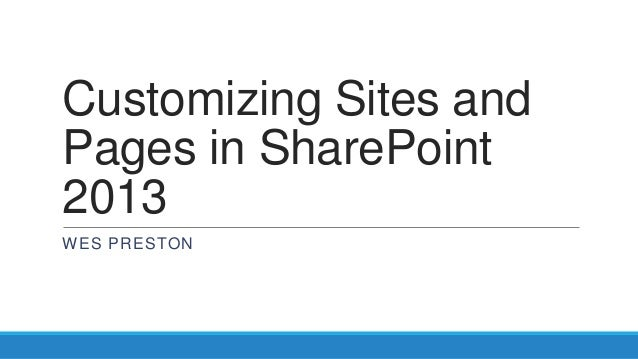 Customizing Sites and Pages in SharePoint 2013 WES PRESTON