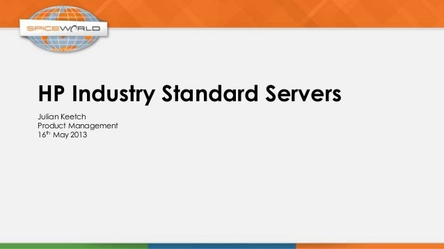 HP Industry Standard ServersJulian KeetchProduct Management16th May 2013