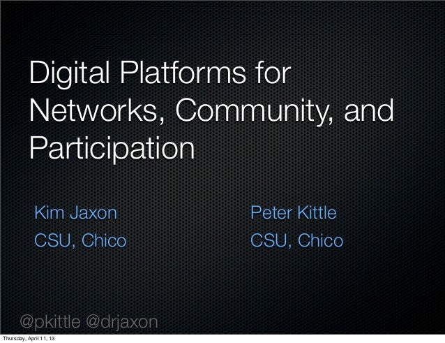 Digital Platforms for          Networks, Community, and          Participation             Kim Jaxon     Peter Kittle     ...