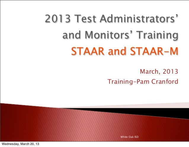 2013 Test Administrators'                             and Monitors' Training                              STAAR and STAAR-...