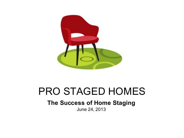 PRO STAGED HOMESThe Success of Home StagingJune 24, 2013