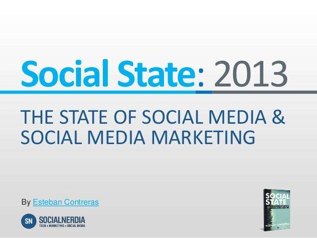 Social State: 2013THE STATE OF SOCIAL MEDIA &SOCIAL MEDIA MARKETINGBy Esteban Contreras