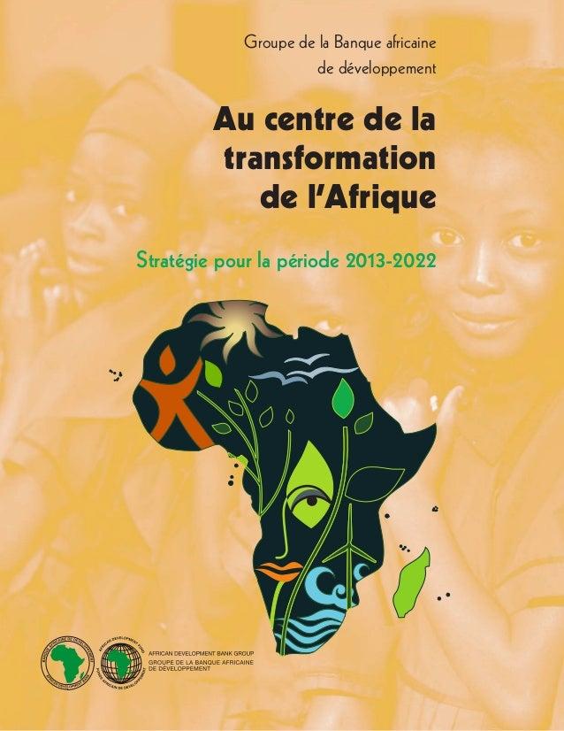 Groupe de la Banque africainede développementAu centre de latransformationde l'AfriqueStratégie pour la période 2013-2022