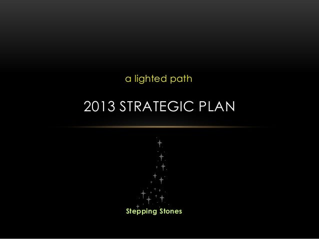 a lighted path2013 STRATEGIC PLAN     Stepping Stones