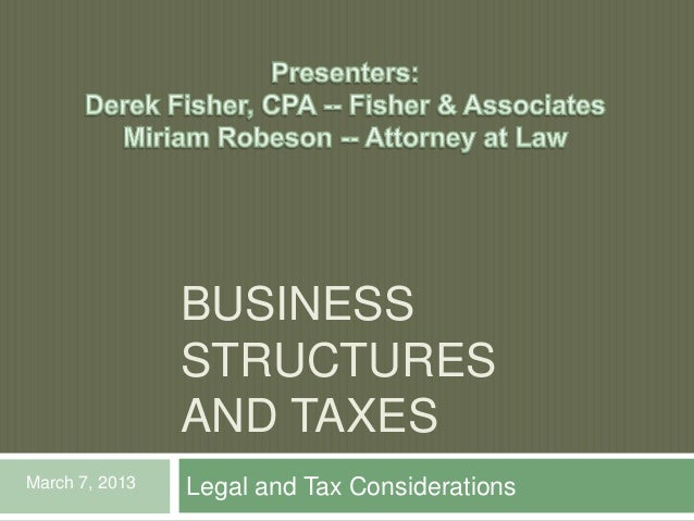 BUSINESS                STRUCTURES                AND TAXESMarch 7, 2013   Legal and Tax Considerations