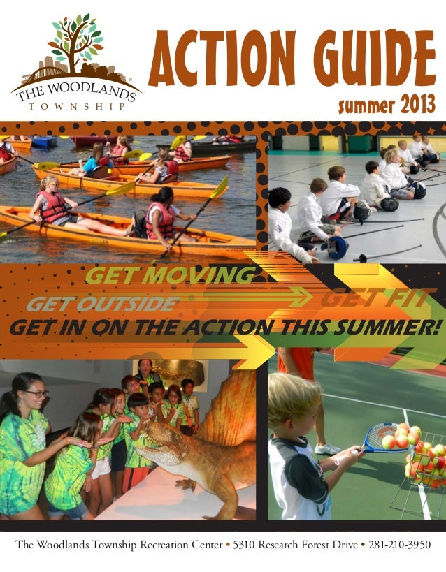 The Woodlands Township Recreation Center • 5310 Research Forest Drive • 281-210-3950summer 2013GET IN ON THE ACTION THIS S...