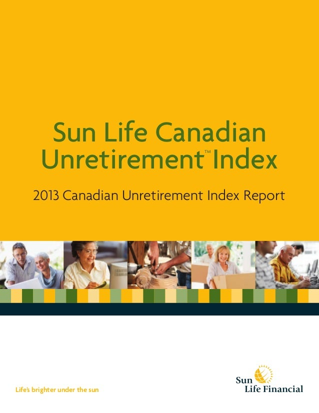 Sun Life CanadianUnretirementTMIndex2013 Canadian Unretirement Index ReportLife's brighter under the sun