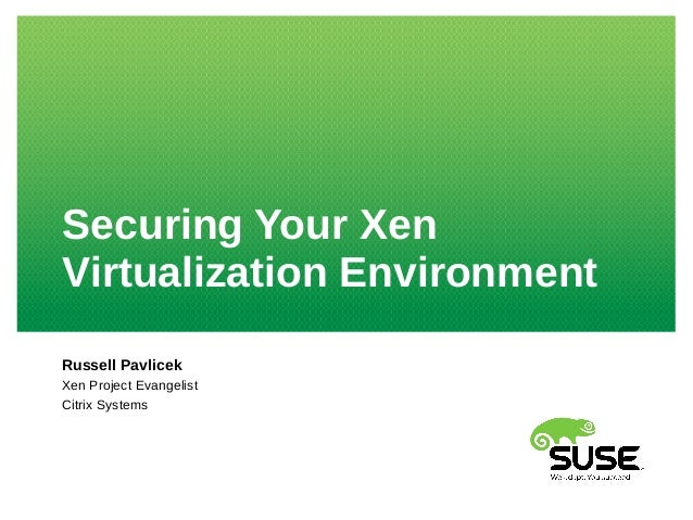Securing Your Xen Virtualization Environment Russell Pavlicek Xen Project Evangelist Citrix Systems