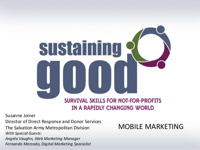 MOBILE MARKETING Suzanne Joiner Director of Direct Response and Donor Services The Salvation Army Metropolitan Division Wi...