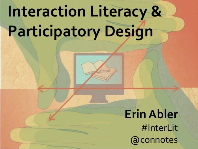 Interaction Literacy &Participatory Design                Erin Abler                  #InterLit                 @connotes