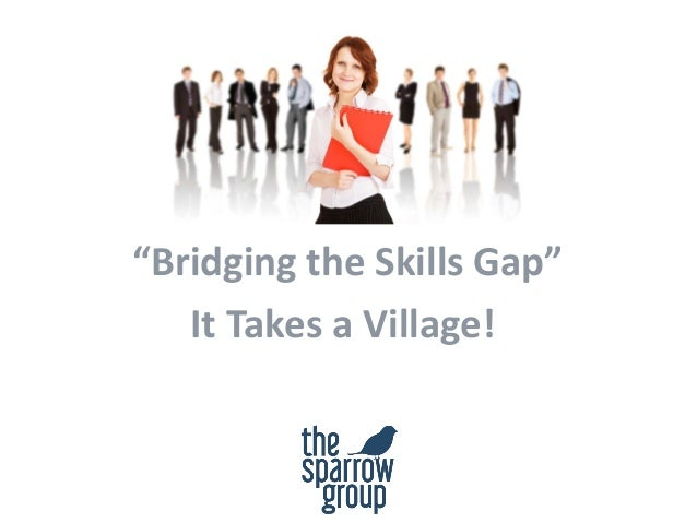 """Bridging the Skills Gap""It Takes a Village!"
