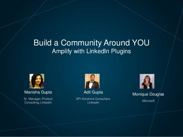Build a Community Around YOU Amplify with LinkedIn Plugins  Manisha Gupta  Adit Gupta  Sr. Manager, Product Consulting, Li...