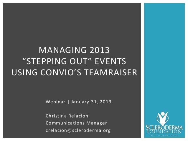 "MANAGING 2013  ""STEPPING OUT"" EVENTSUSING CONVIO'S TEAMRAISER      Webinar | January 31, 2013      Christina Relacion     ..."
