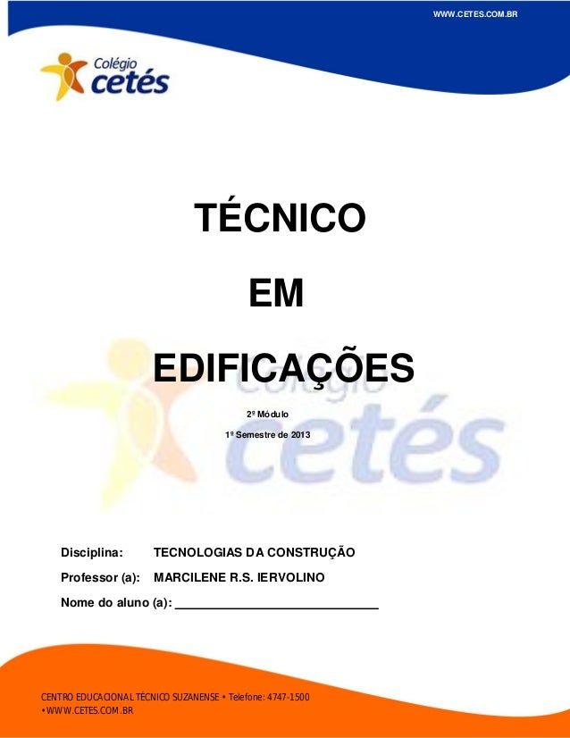 Marcilene Iervolino TÉCNICO EM EDIFICAÇÕES WWW.CETES.COM.BR Disciplina: TECNOLOGIAS DA CONSTRUÇÃO Professor (a): MARCILENE...