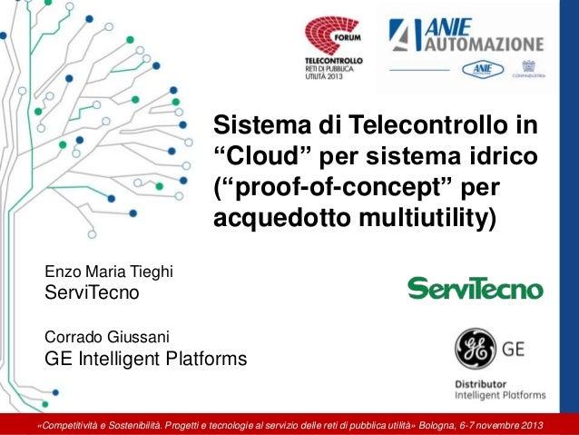 """Sistema di Telecontrollo in """"Cloud"""" per sistema idrico (""""proof-of-concept"""" per acquedotto multiutility) Enzo Maria Tieghi ..."""