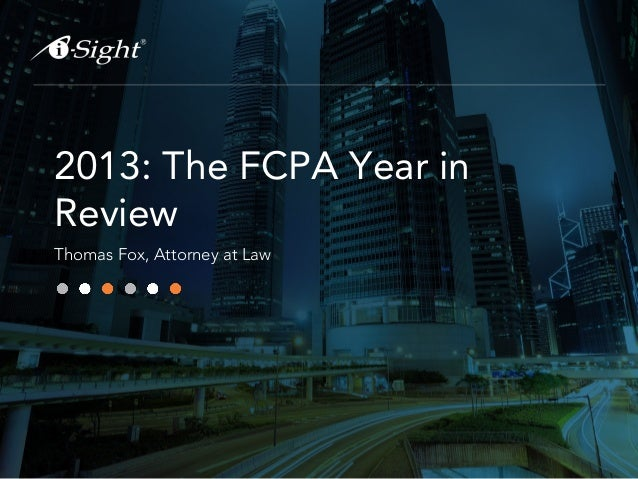 2013: The FCPA Year in Review Thomas Fox, Attorney at Law