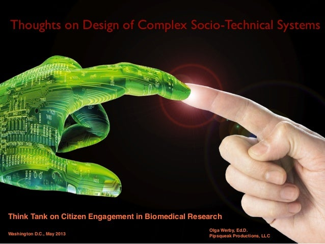 Thoughts on Design of Complex Socio-Technical SystemsThink Tank on Citizen Engagement in Biomedical ResearchWashington D.C...