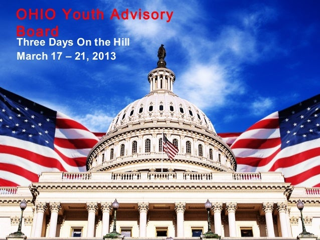 Three Days On the HillMarch 17 – 21, 2013OHIO Youth AdvisoryBoard