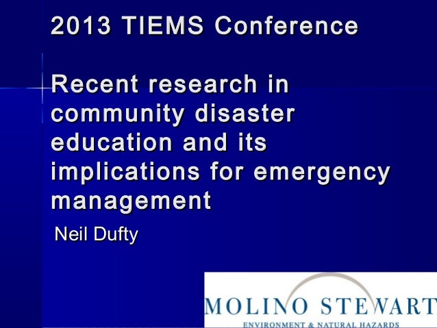 2013 TIEMS Conference2013 TIEMS Conference Recent research inRecent research in community disastercommunity disaster educa...