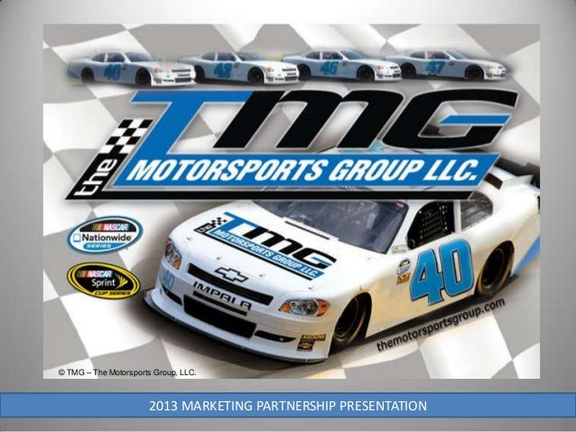 © TMG – The Motorsports Group, LLC.                      2013 MARKETING PARTNERSHIP PRESENTATION