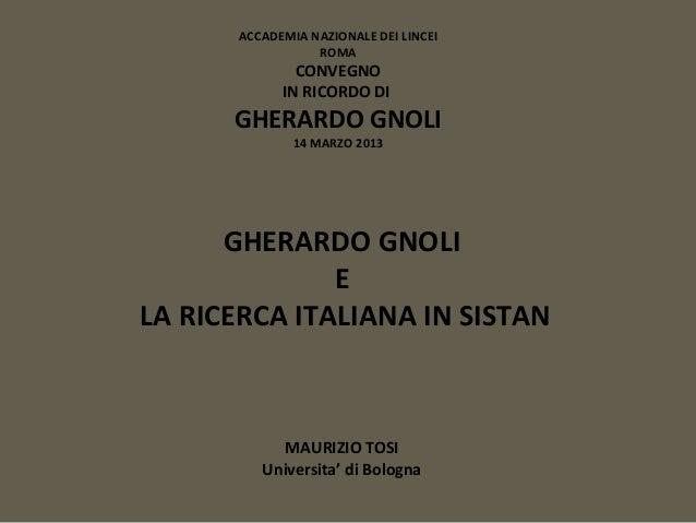ACCADEMIA NAZIONALE DEI LINCEI ROMA CONVEGNO IN RICORDO DI GHERARDO GNOLI 14 MARZO 2013 MAURIZIO TOSI Universita' di Bolog...