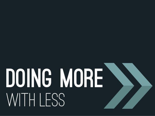 WITH LESSDOING MORE