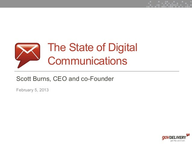 The State of Digital                   Communications    Scott Burns, CEO and co-Founder    February 5, 20131