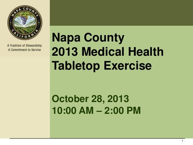 Napa County 2013 Medical Health Tabletop Exercise October 28, 2013 10:00 AM – 2:00 PM  1