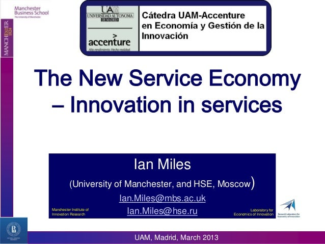 The New Service Economy – Innovation in services                              Ian Miles           (University of Mancheste...