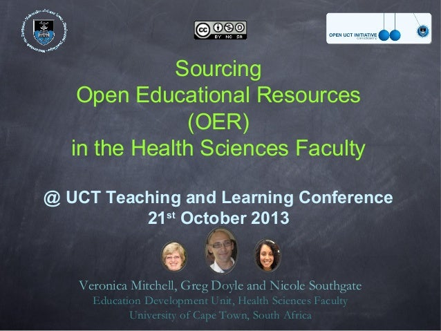 Sourcing Open Educational Resources (OER) in the Health Sciences Faculty @ UCT Teaching and Learning Conference st 21 Octo...